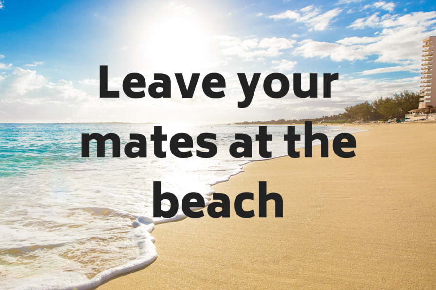 Builders Leave Your Mates At The Beach